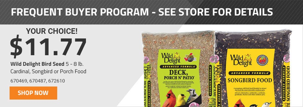 Wild Delight Bird Seed On Sale for 11 dollars and 77 cents now through June 30th 2019. Plus ask Store about our Frequent Buyer Program to save you even more.
