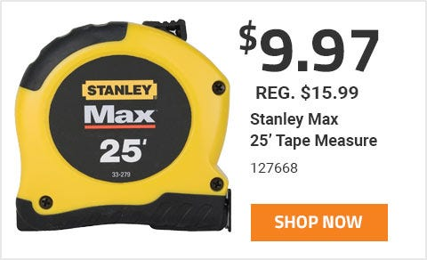 Stanley Max 25' Tape Measure On Sale For 9 Dollars and 97 Cents Now through June 30th 2019.