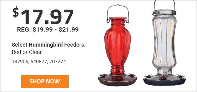 Select Hummingbird Feeders on sale for 17 Dollars and 97 Cents now through June 30th 2019