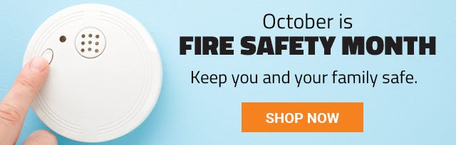 October is Fire Safety Month. Keep you and your family safe. Shop Now.