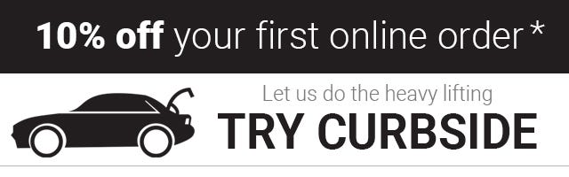 Get 10 percent off your first online order. Let us do the heavy lifting. Try Curbside. Learn More.