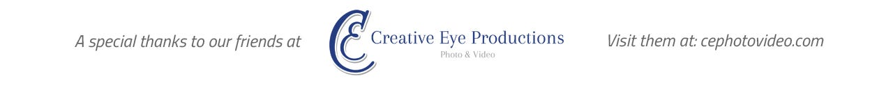 A special thanks to our friends at Creative Eye Productions.